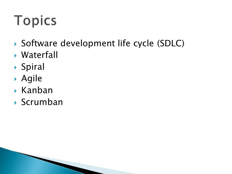 Topics Software development life cycle (SDLC) Waterfall Spiral Agile