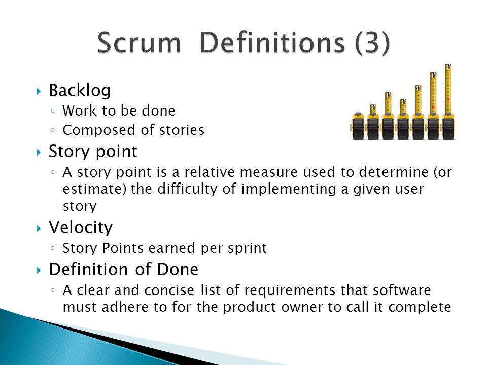 Scrum Definitions (3) Backlog Story point Velocity Definition of Done