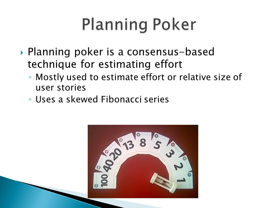 Planning Poker Planning poker is a consensus-based technique for estimating effort.