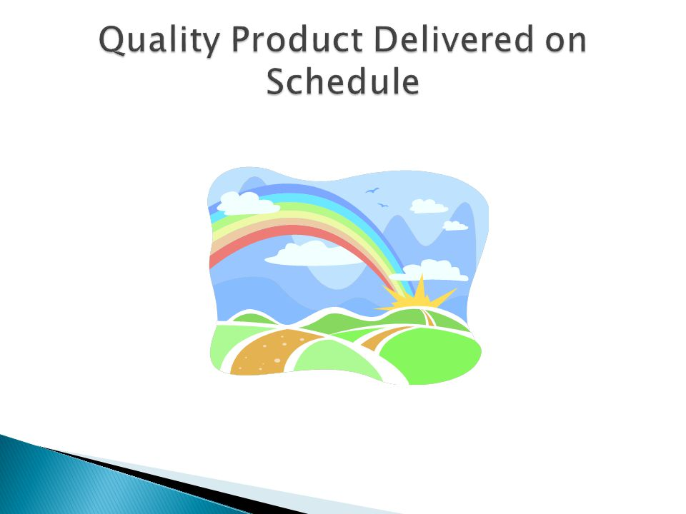 Quality Product Delivered on Schedule