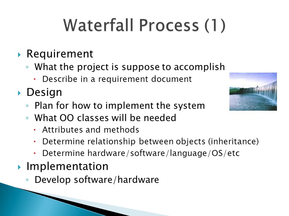 Waterfall Process (1) Requirement Design Implementation