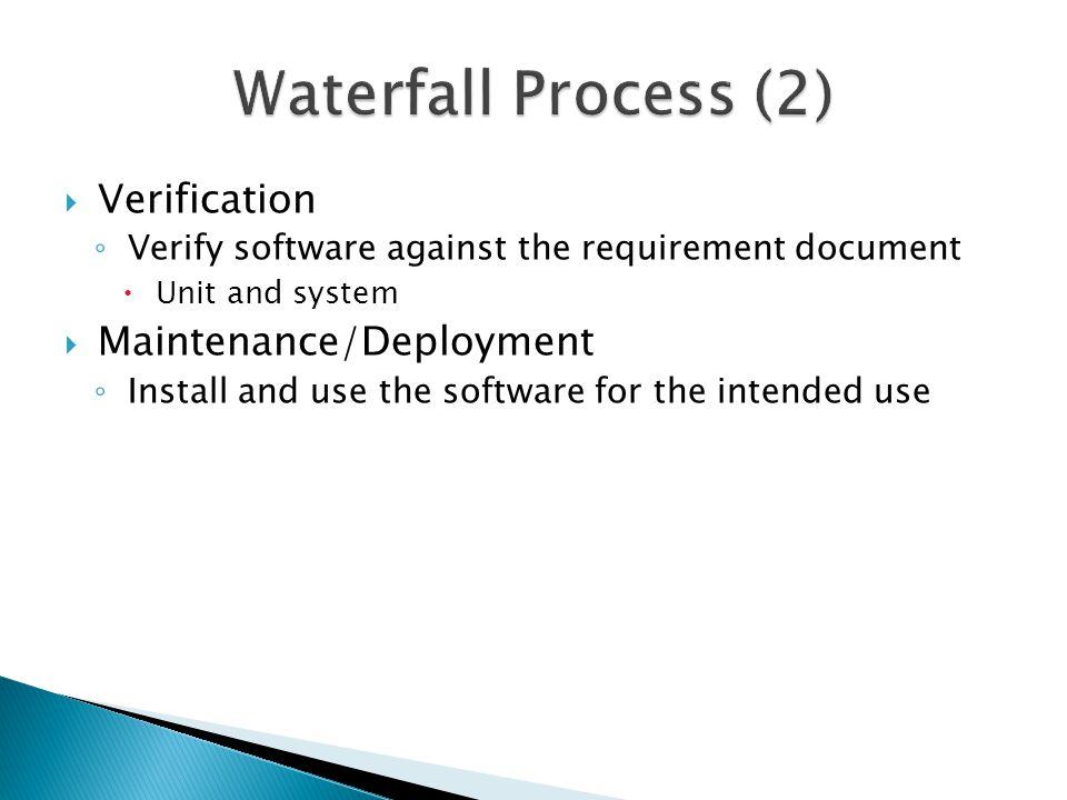 Waterfall Process (2) Verification Maintenance/Deployment