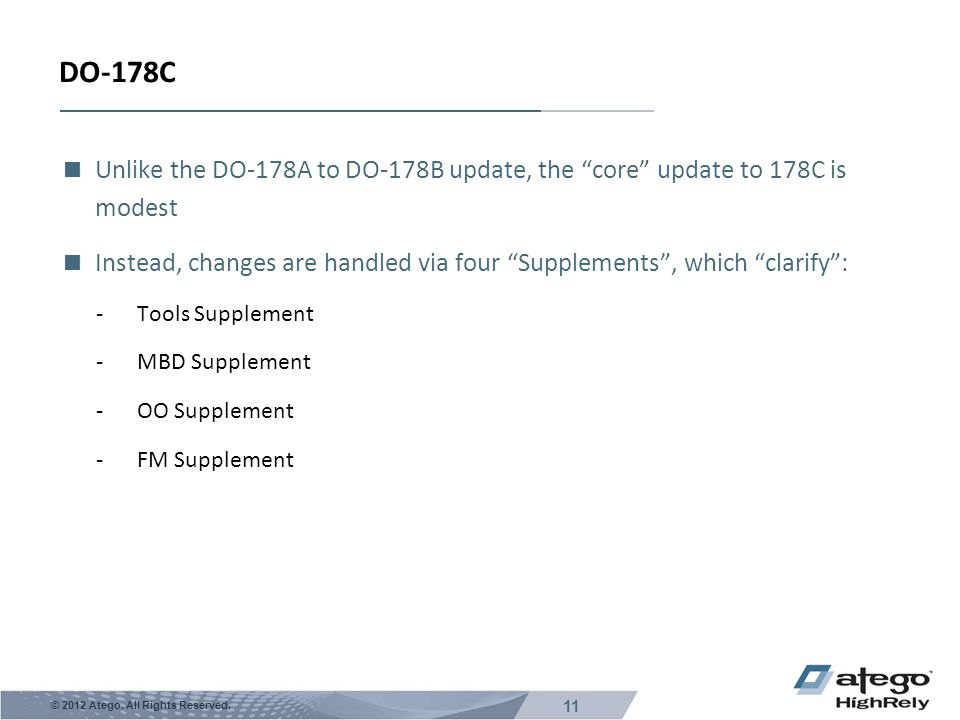 DO-178C Unlike the DO-178A to DO-178B update, the core update to 178C is modest.
