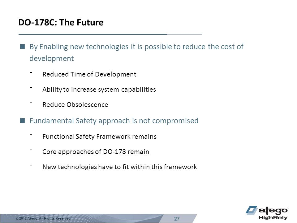 DO-178C: The Future By Enabling new technologies it is possible to reduce the cost of development. Reduced Time of Development.