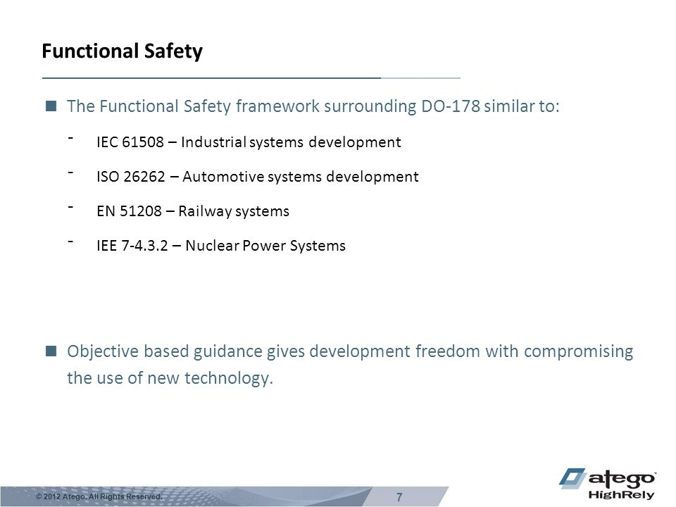 Functional Safety The Functional Safety framework surrounding DO-178 similar to: IEC 61508 – Industrial systems development.