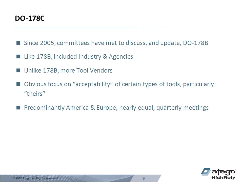 DO-178C Since 2005, committees have met to discuss, and update, DO-178B. Like 178B, included Industry & Agencies.