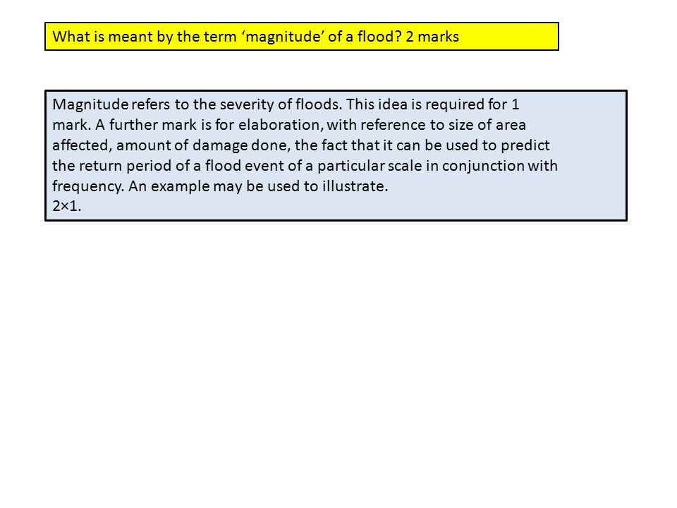 What is meant by the term 'magnitude' of a flood 2 marks