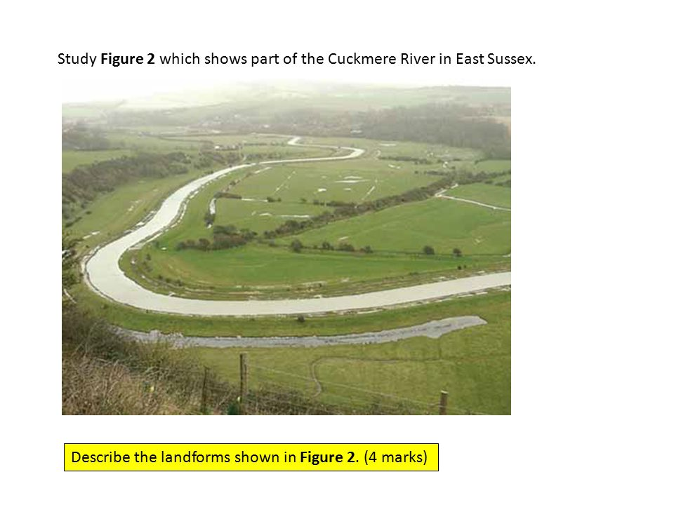 Study Figure 2 which shows part of the Cuckmere River in East Sussex.