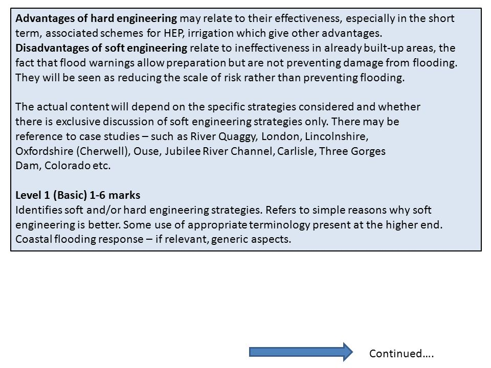 Advantages of hard engineering may relate to their effectiveness, especially in the short term, associated schemes for HEP, irrigation which give other advantages.