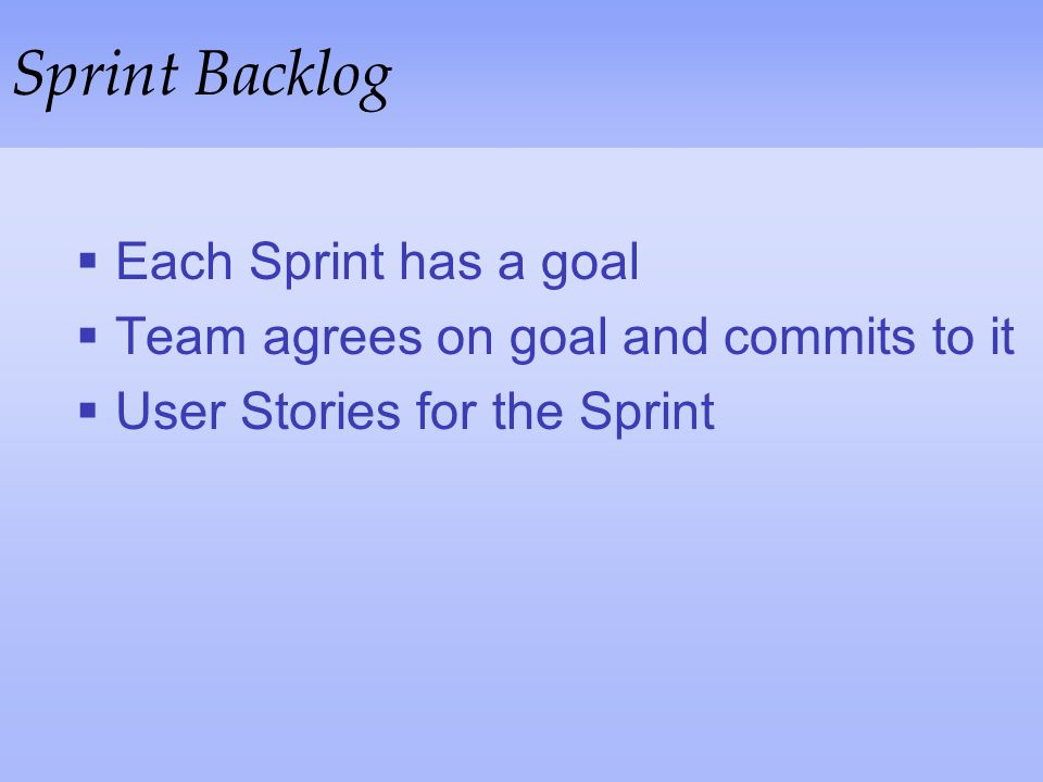 Sprint Backlog Each Sprint has a goal