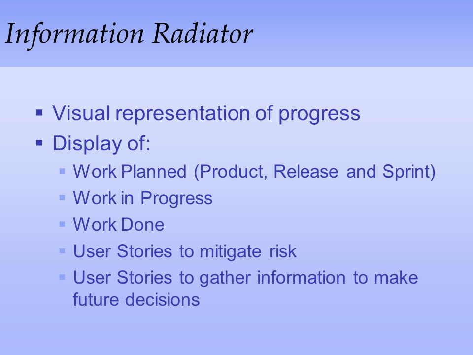 Information Radiator Visual representation of progress Display of:
