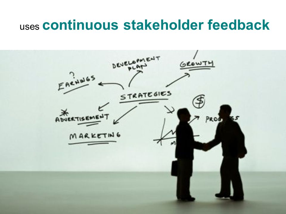 uses continuous stakeholder feedback