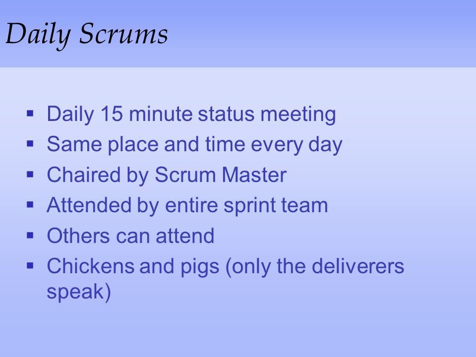 Daily Scrums Daily 15 minute status meeting