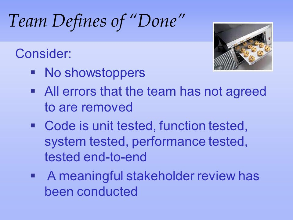 Team Defines of Done Consider: No showstoppers