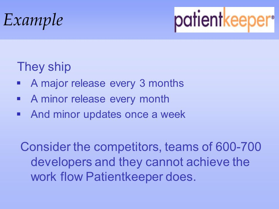 Example They ship. A major release every 3 months. A minor release every month. And minor updates once a week.