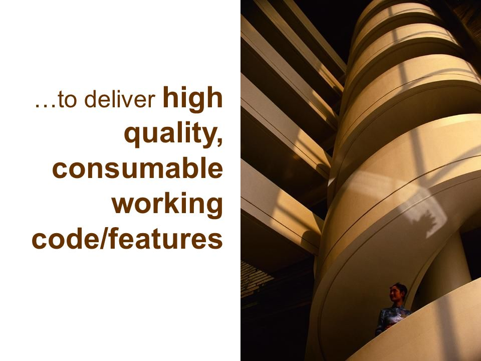 …to deliver high quality, consumable working code/features