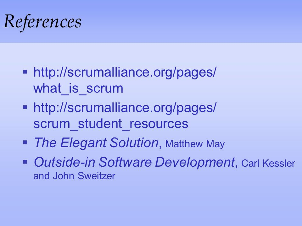 References http://scrumalliance.org/pages/ what_is_scrum