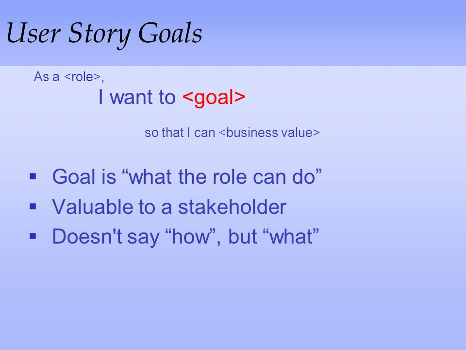 User Story Goals Goal is what the role can do