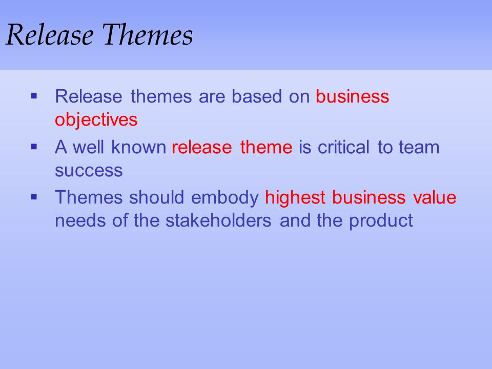 Release Themes Release themes are based on business objectives