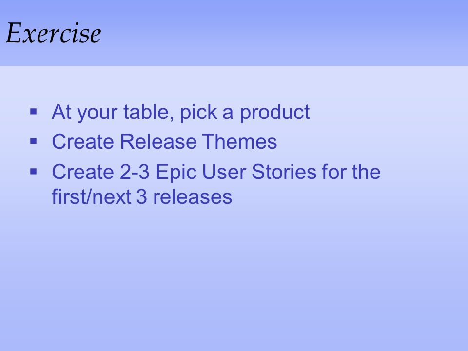 Exercise At your table, pick a product Create Release Themes