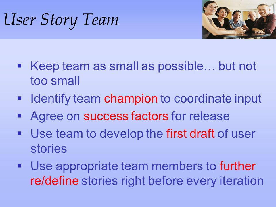 User Story Team Keep team as small as possible… but not too small