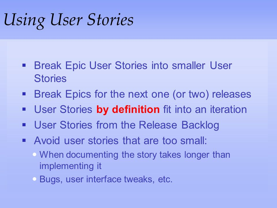 Using User Stories Break Epic User Stories into smaller User Stories