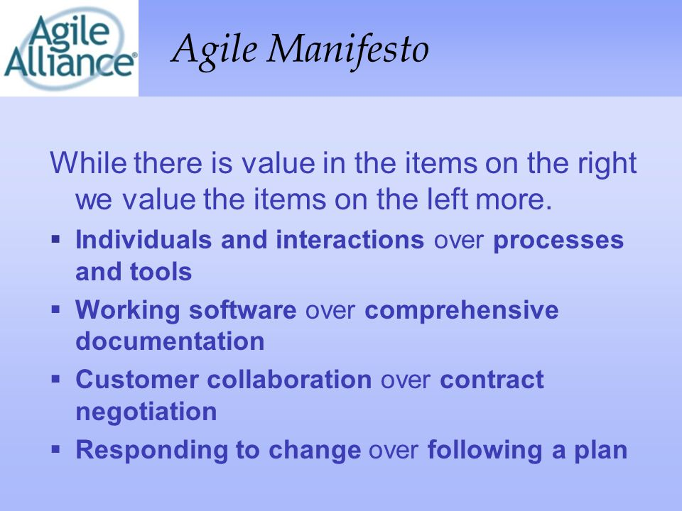 Agile Manifesto While there is value in the items on the right we value the items on the left more.