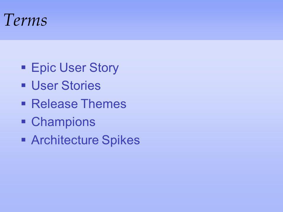 Terms Epic User Story User Stories Release Themes Champions
