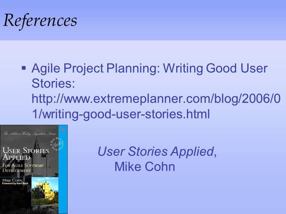 References Agile Project Planning: Writing Good User Stories: http://www.extremeplanner.com/blog/2006/01/writing-good-user-stories.html.