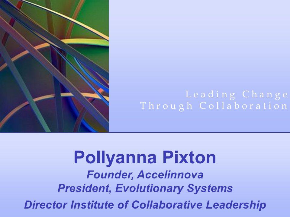 Pollyanna Pixton Founder, Accelinnova President, Evolutionary Systems