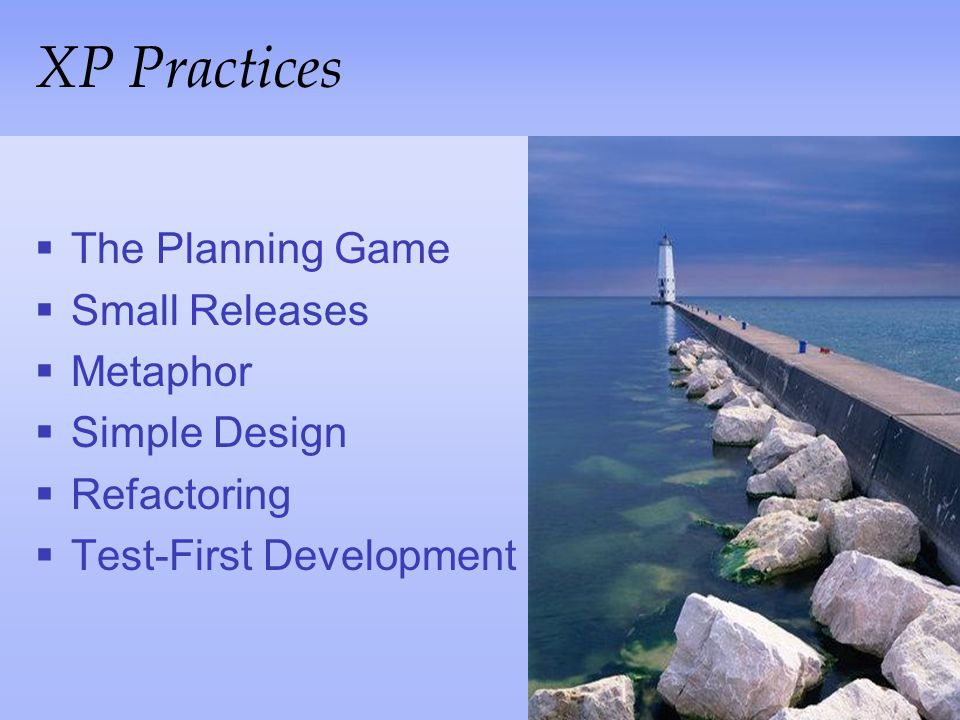 XP Practices The Planning Game Small Releases Metaphor Simple Design