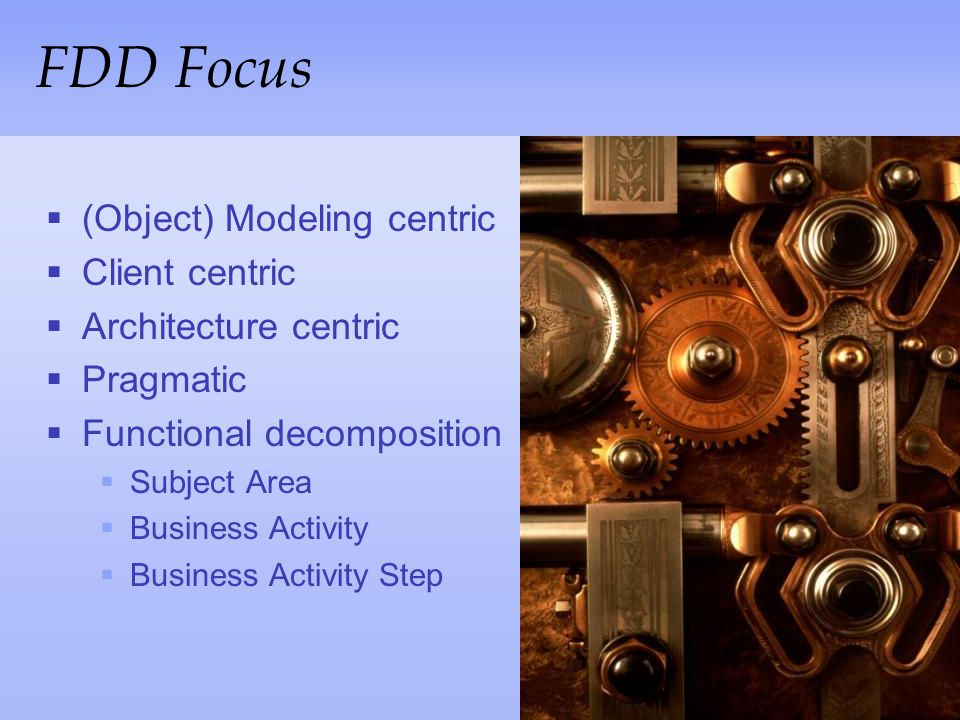 FDD Focus (Object) Modeling centric Client centric