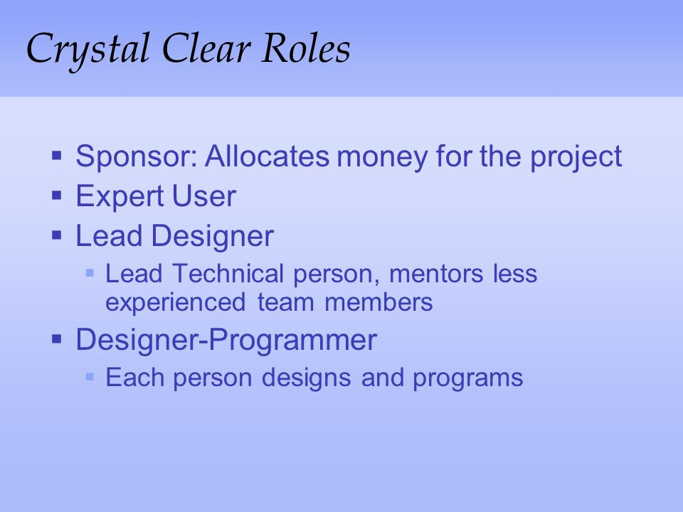 Crystal Clear Roles Sponsor: Allocates money for the project