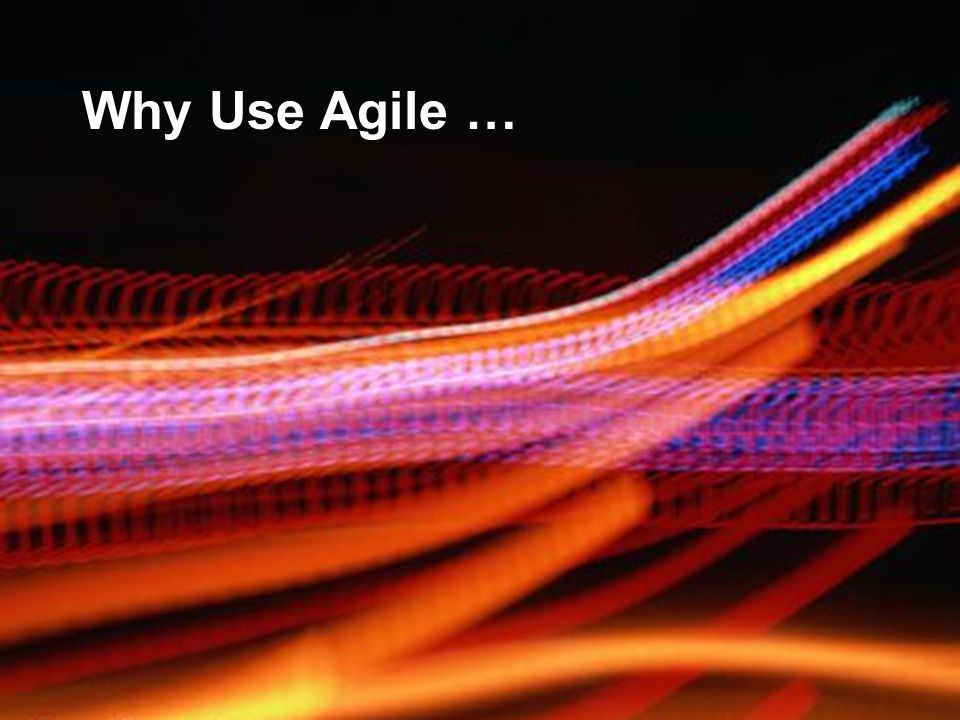 Why Use Agile …