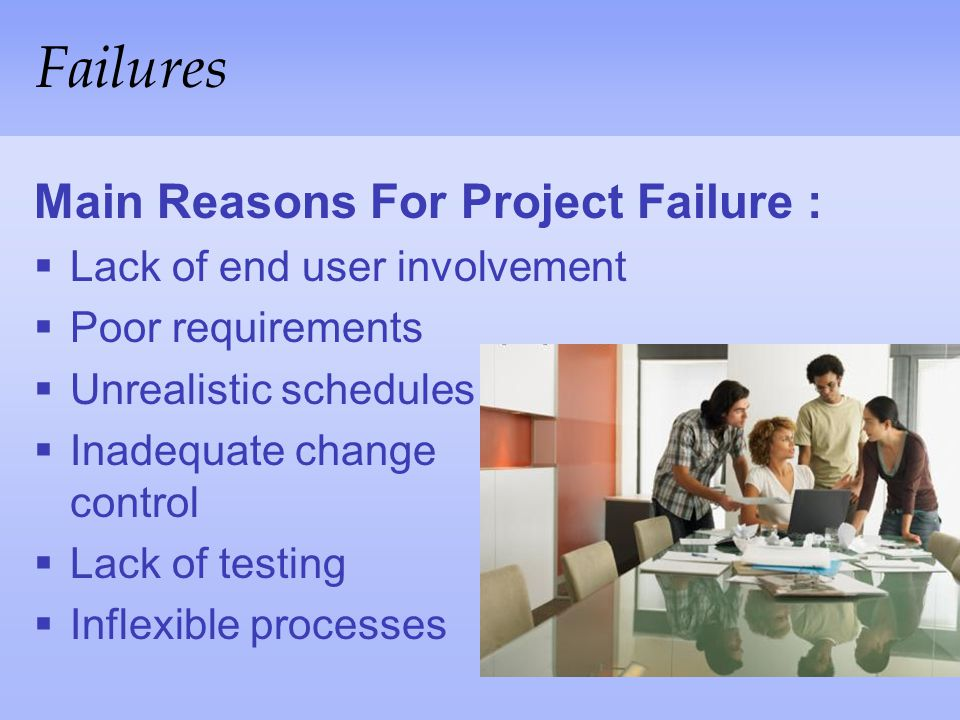 Failures Main Reasons For Project Failure :