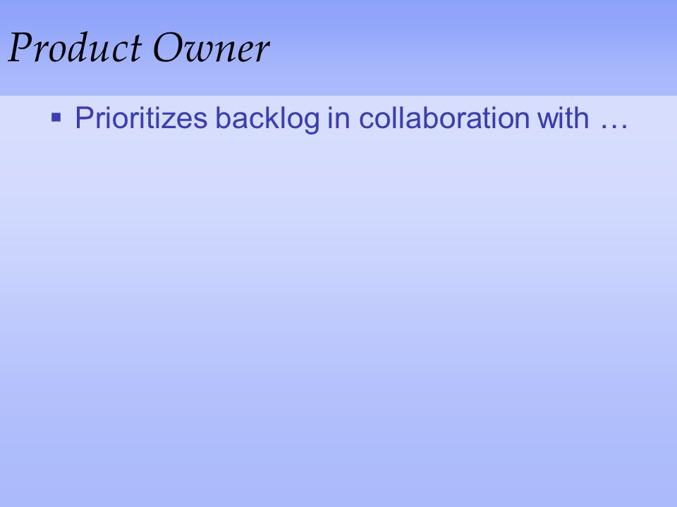Product Owner Prioritizes backlog in collaboration with …