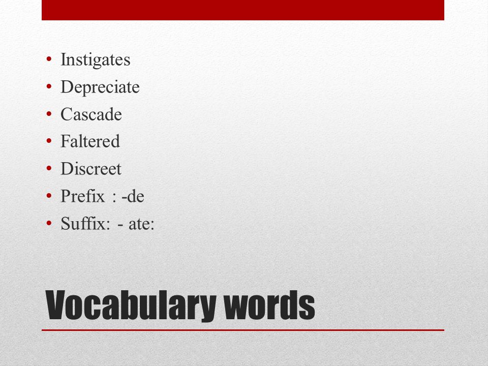 Vocabulary words Instigates Depreciate Cascade Faltered Discreet
