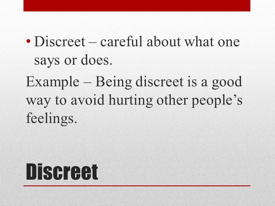 Discreet Discreet – careful about what one says or does.