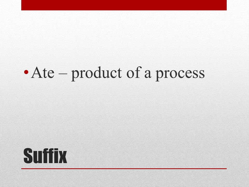 Ate – product of a process
