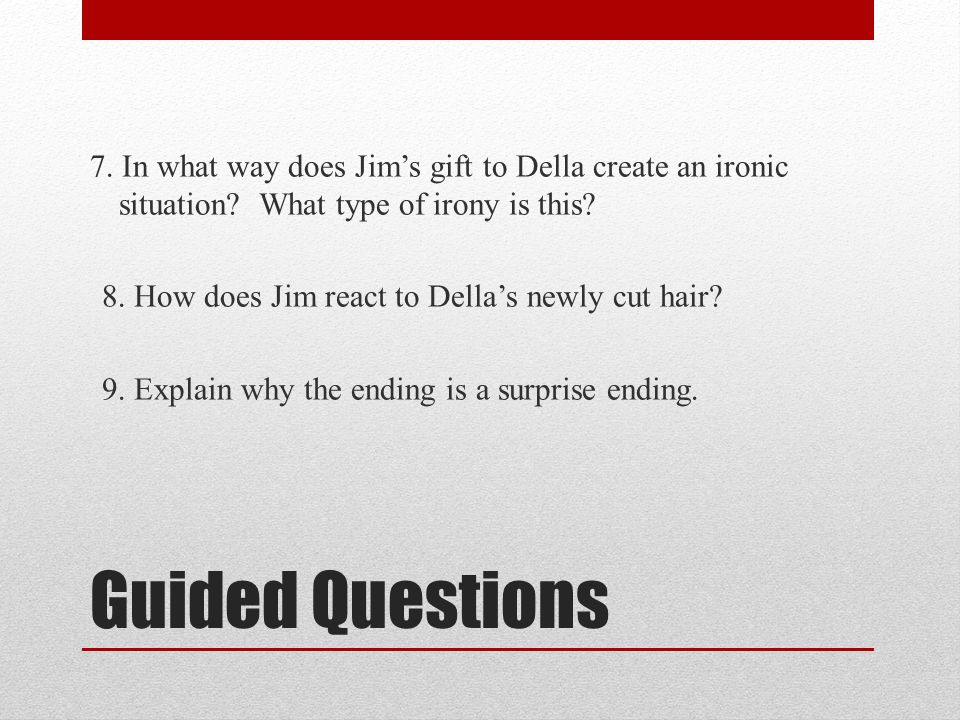 7. In what way does Jim's gift to Della create an ironic situation
