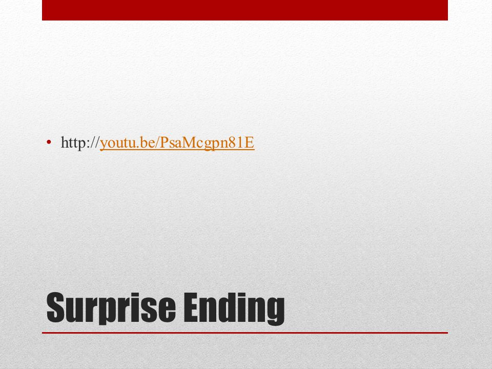 http://youtu.be/PsaMcgpn81E Surprise Ending