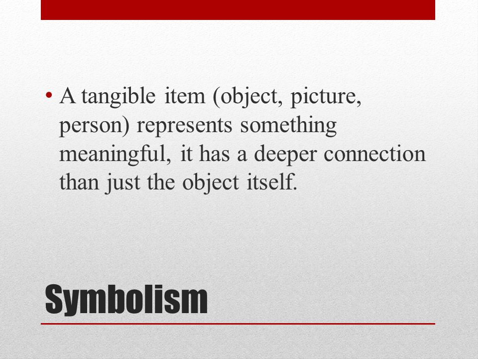 A tangible item (object, picture, person) represents something meaningful, it has a deeper connection than just the object itself.