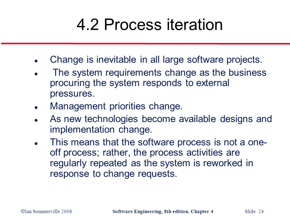 4.2 Process iteration Change is inevitable in all large software projects.