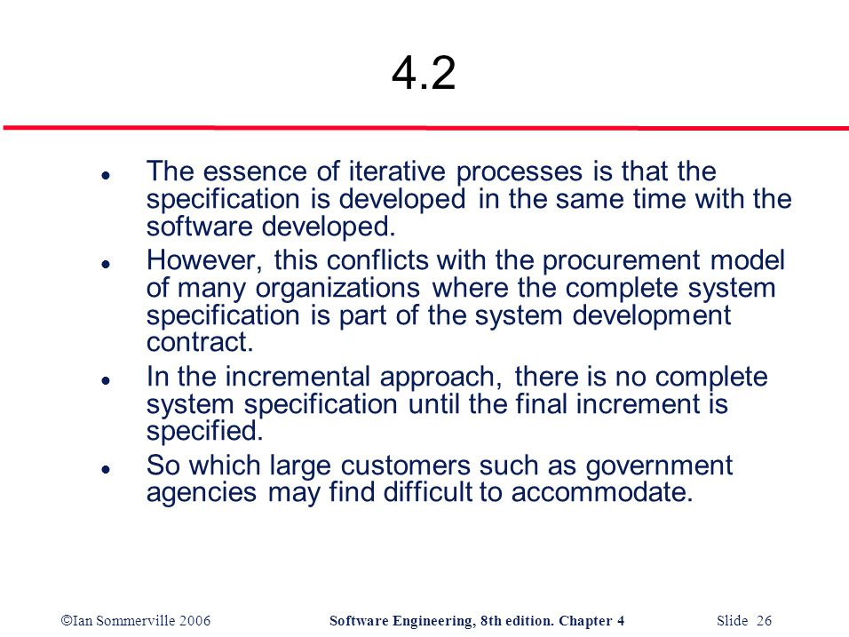 4.2 The essence of iterative processes is that the specification is developed in the same time with the software developed.