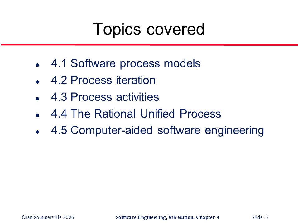 Topics covered 4.1 Software process models 4.2 Process iteration