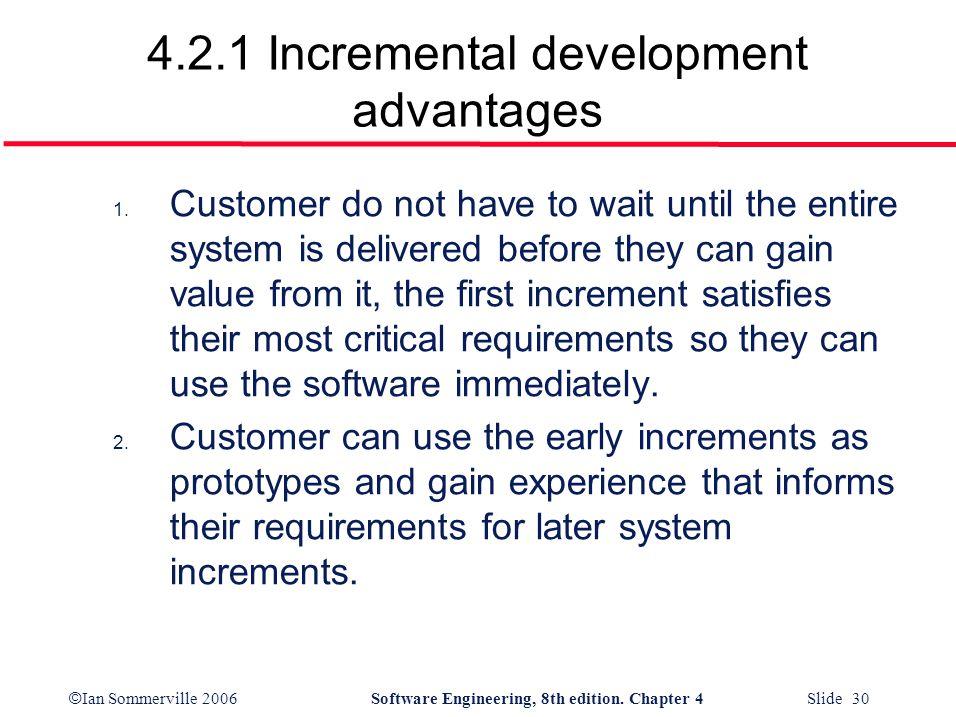 4.2.1 Incremental development advantages