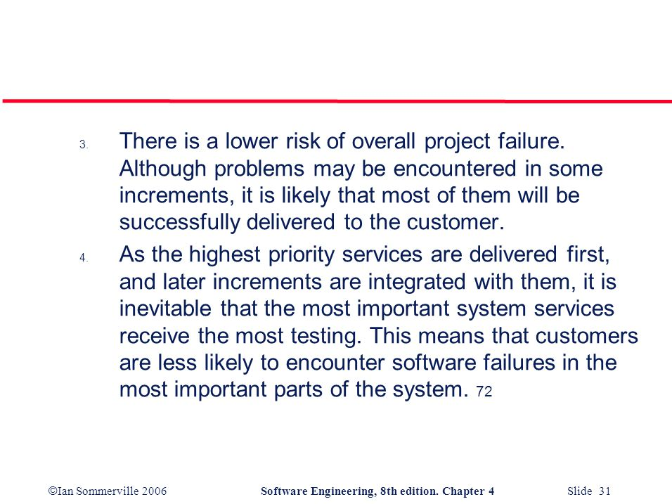 There is a lower risk of overall project failure