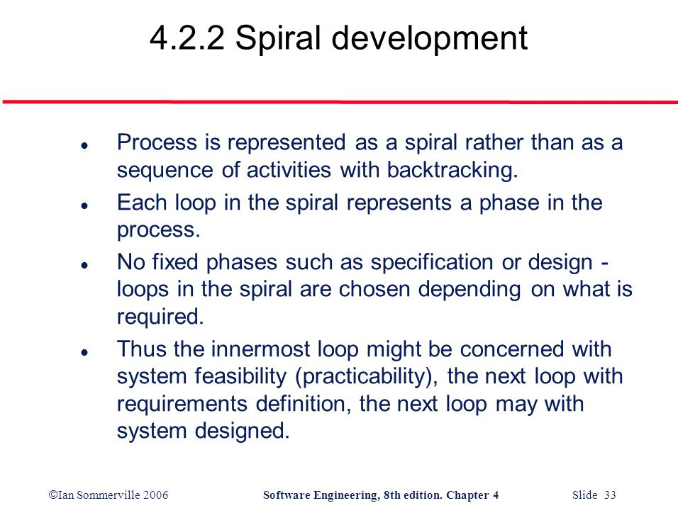 4.2.2 Spiral development Process is represented as a spiral rather than as a sequence of activities with backtracking.