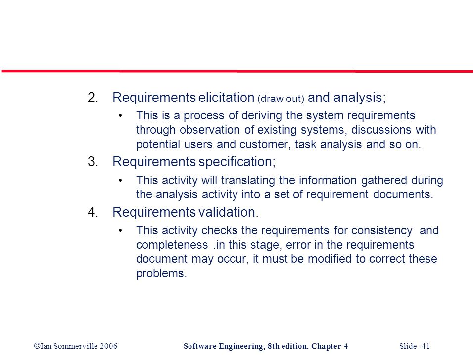 Requirements elicitation (draw out) and analysis;