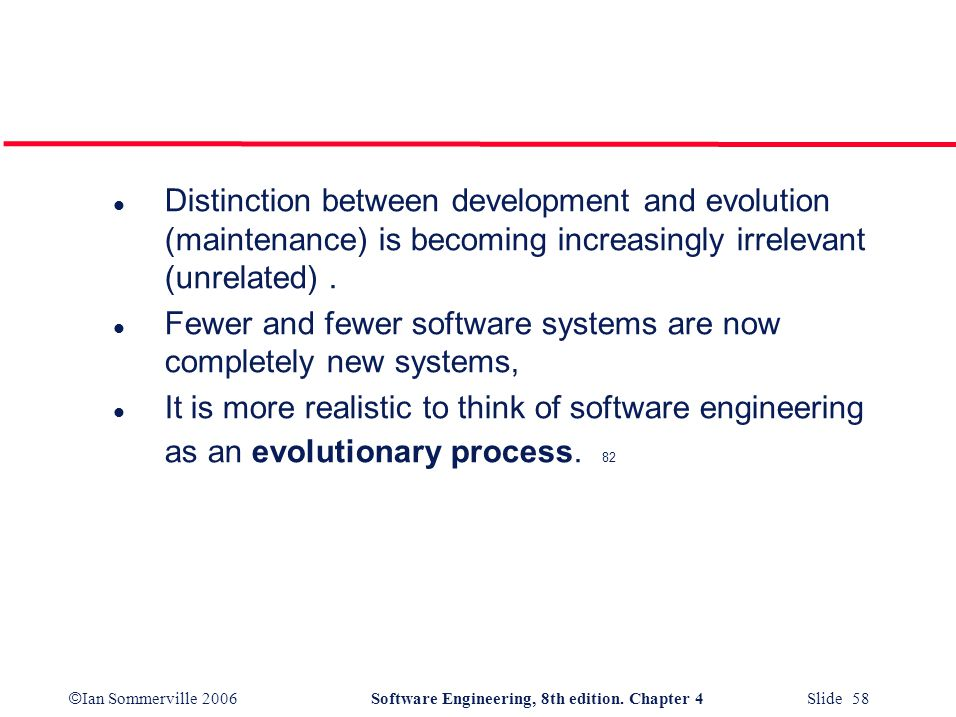 Distinction between development and evolution (maintenance) is becoming increasingly irrelevant (unrelated) .